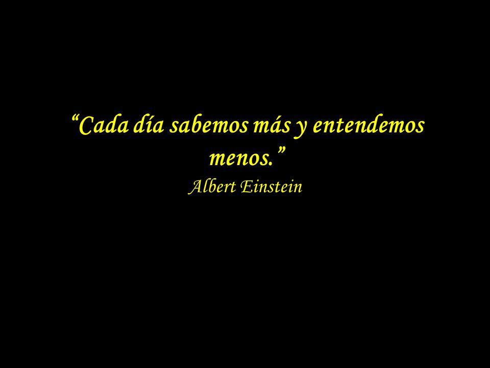 Cada día sabemos más y entendemos menos. Albert Einstein