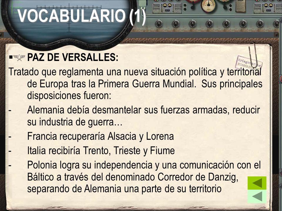 PAZ DE VERSALLES: Tratado que reglamenta una nueva situación política y territorial de Europa tras la Primera Guerra Mundial. Sus principales disposic
