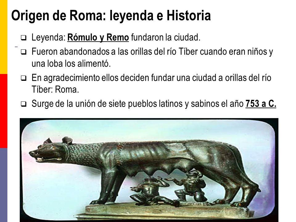Origen de Roma: leyenda e Historia Leyenda: Rómulo y Remo fundaron la ciudad. Fueron abandonados a las orillas del río Tíber cuando eran niños y una l