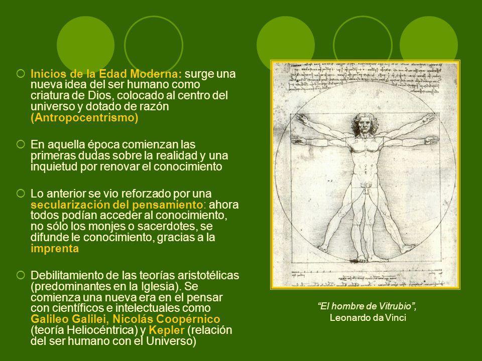 Inicios de la Edad Moderna: surge una nueva idea del ser humano como criatura de Dios, colocado al centro del universo y dotado de razón (Antropocentr