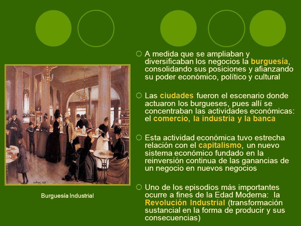 A medida que se ampliaban y diversificaban los negocios la burguesía, consolidando sus posiciones y afianzando su poder económico, político y cultural