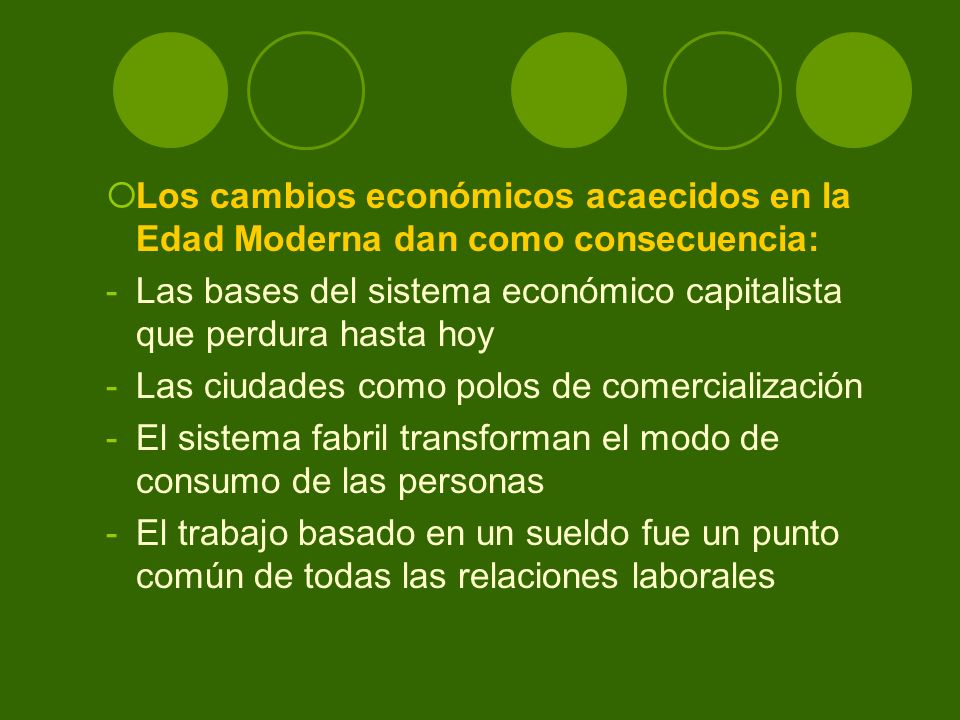 Los cambios económicos acaecidos en la Edad Moderna dan como consecuencia: -Las bases del sistema económico capitalista que perdura hasta hoy -Las ciu