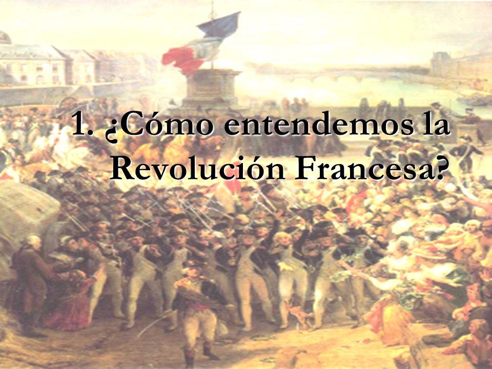 1. ¿Cómo entendemos la Revolución Francesa?