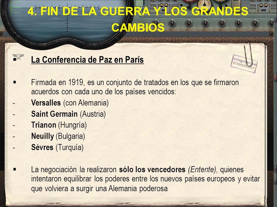 4. FIN DE LA GUERRA Y LOS GRANDES CAMBIOS La Conferencia de Paz en París Firmada en 1919, es un conjunto de tratados en los que se firmaron acuerdos c