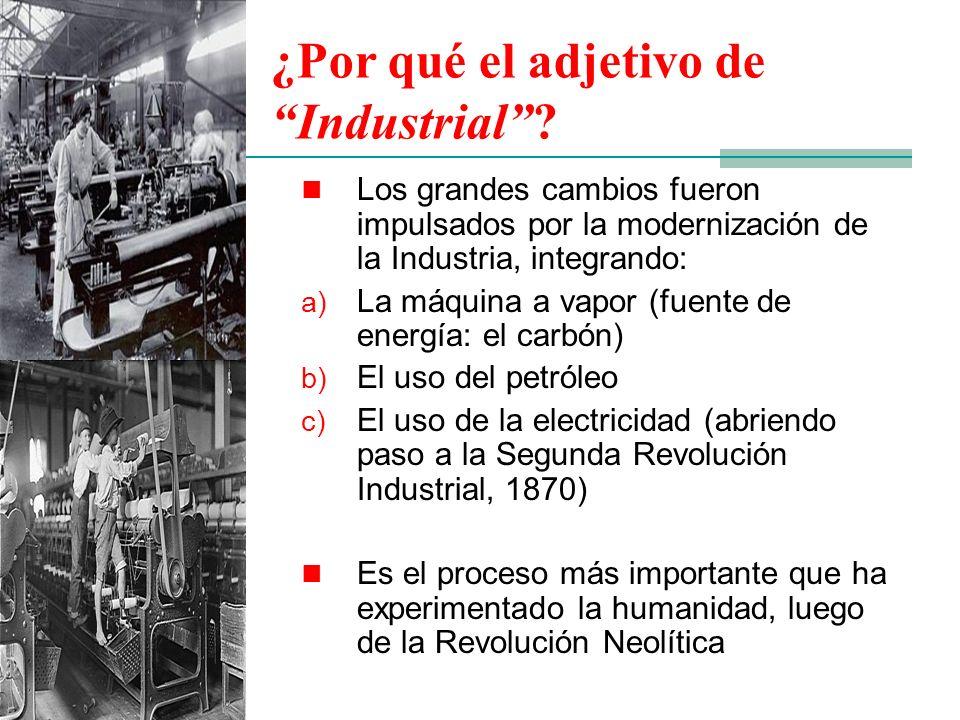 Los grandes cambios fueron impulsados por la modernización de la Industria, integrando: a) La máquina a vapor (fuente de energía: el carbón) b) El uso