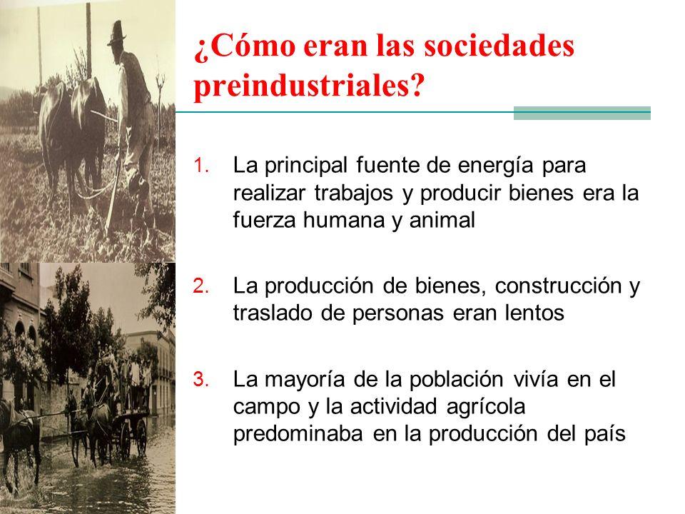 1. La principal fuente de energía para realizar trabajos y producir bienes era la fuerza humana y animal 2. La producción de bienes, construcción y tr