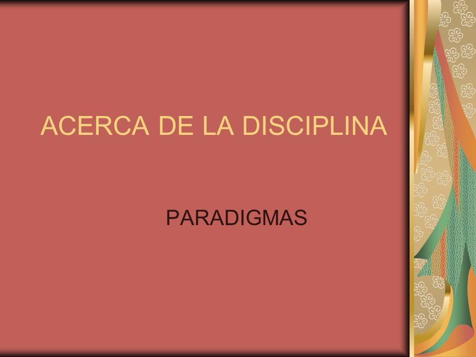 ACERCA DE LA DISCIPLINA PARADIGMAS