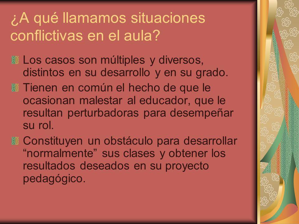 ¿A qué llamamos situaciones conflictivas en el aula? Los casos son múltiples y diversos, distintos en su desarrollo y en su grado. Tienen en común el