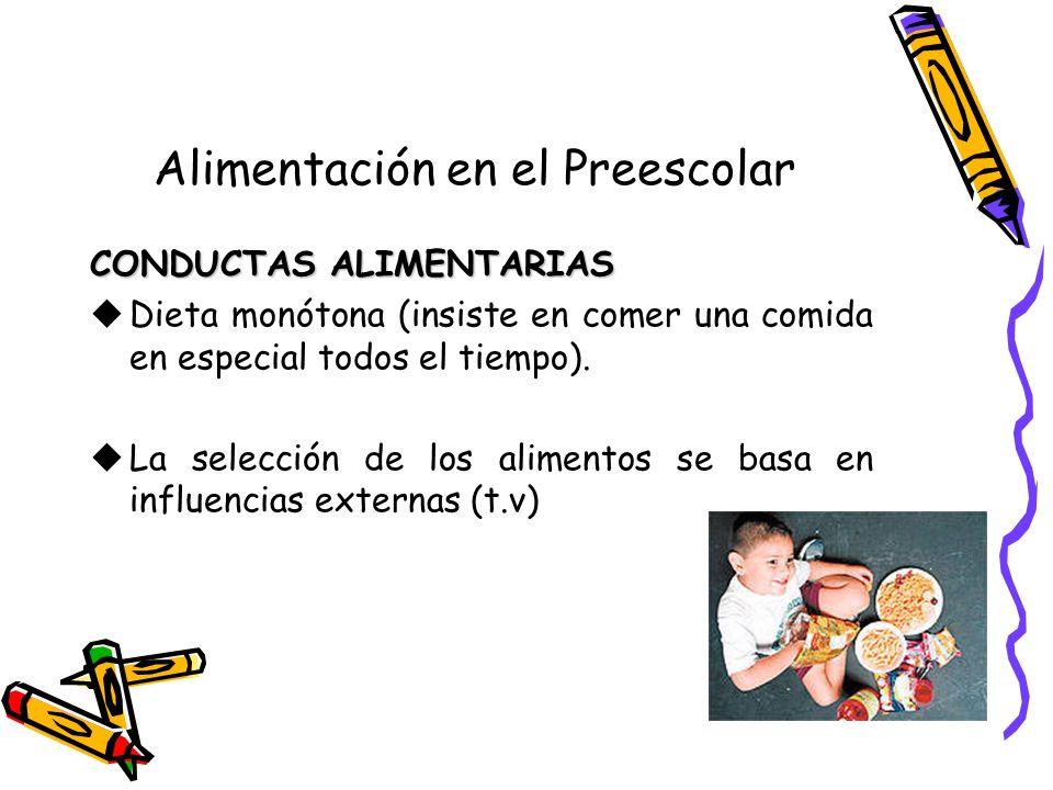 Alimentación en el Preescolar CONDUCTAS ALIMENTARIAS uDieta monótona (insiste en comer una comida en especial todos el tiempo).