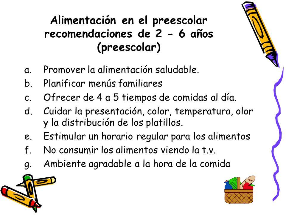 Alimentación en el preescolar recomendaciones de 2 - 6 años (preescolar) a.Promover la alimentación saludable.
