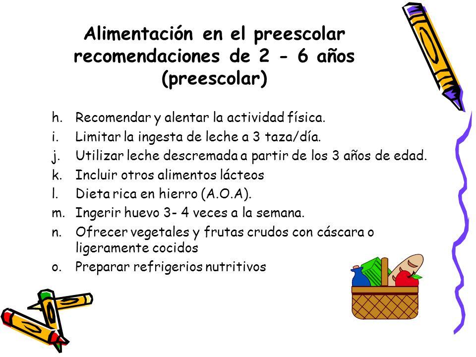 Alimentación en el preescolar recomendaciones de 2 - 6 años (preescolar) h.Recomendar y alentar la actividad física.