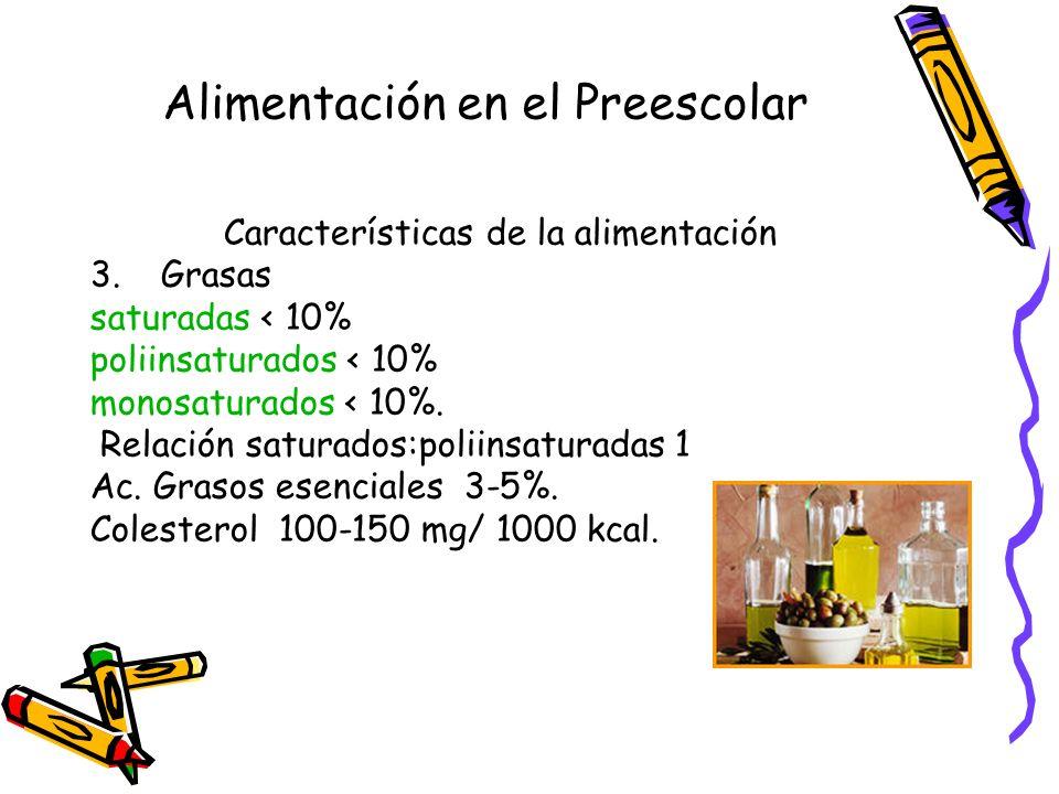 Alimentación en el Preescolar Características de la alimentación 3.Grasas saturadas < 10% poliinsaturados < 10% monosaturados < 10%.