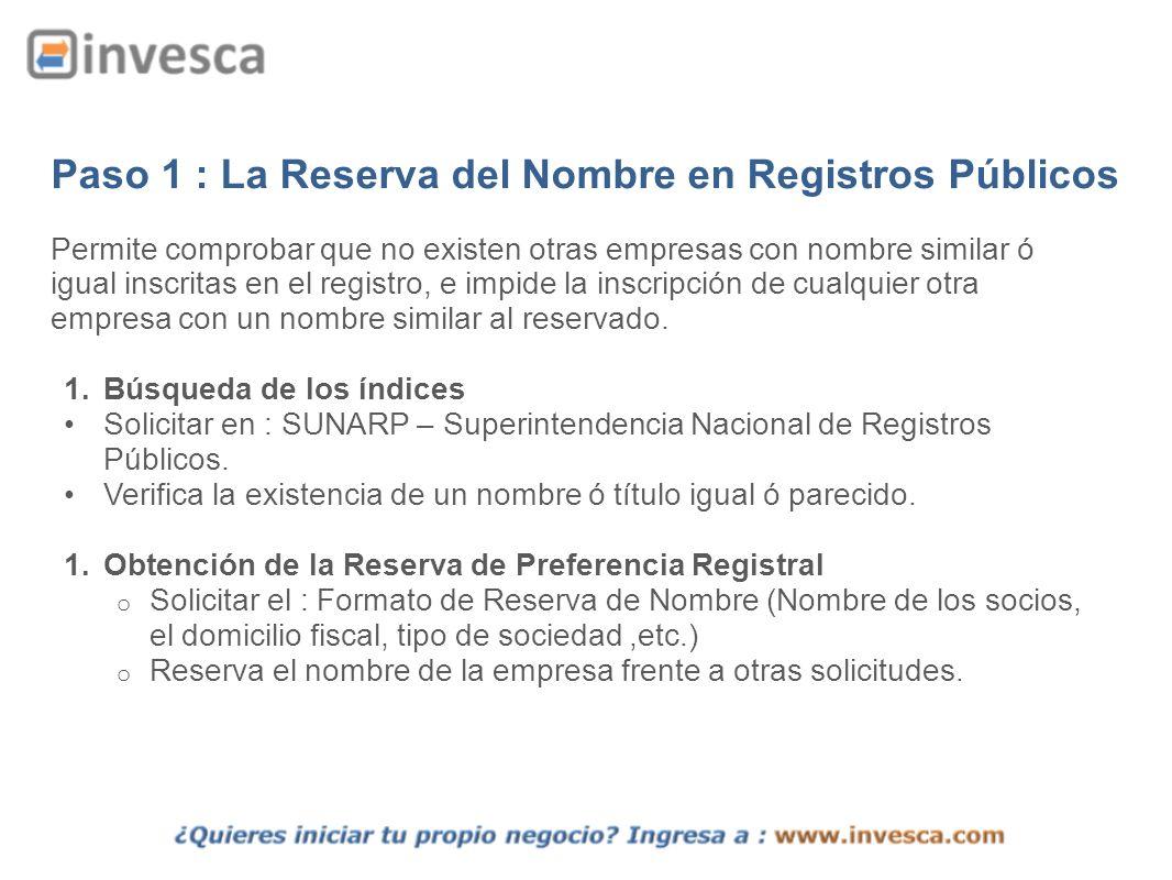 Paso 1 : La Reserva del Nombre en Registros Públicos Permite comprobar que no existen otras empresas con nombre similar ó igual inscritas en el regist