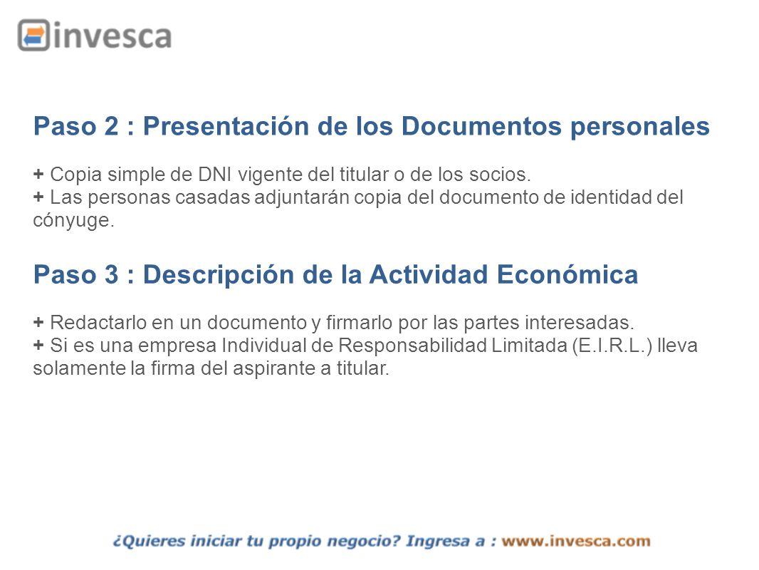 Paso 2 : Presentación de los Documentos personales + Copia simple de DNI vigente del titular o de los socios. + Las personas casadas adjuntarán copia