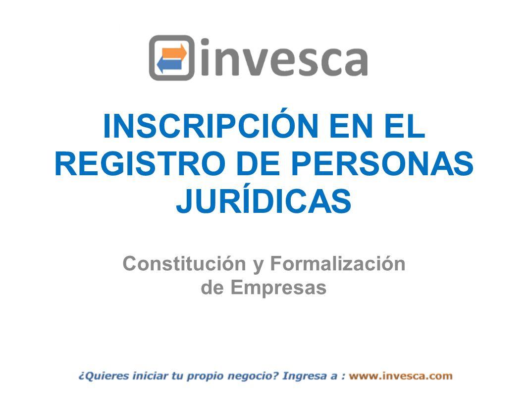 INSCRIPCIÓN EN EL REGISTRO DE PERSONAS JURÍDICAS Constitución y Formalización de Empresas