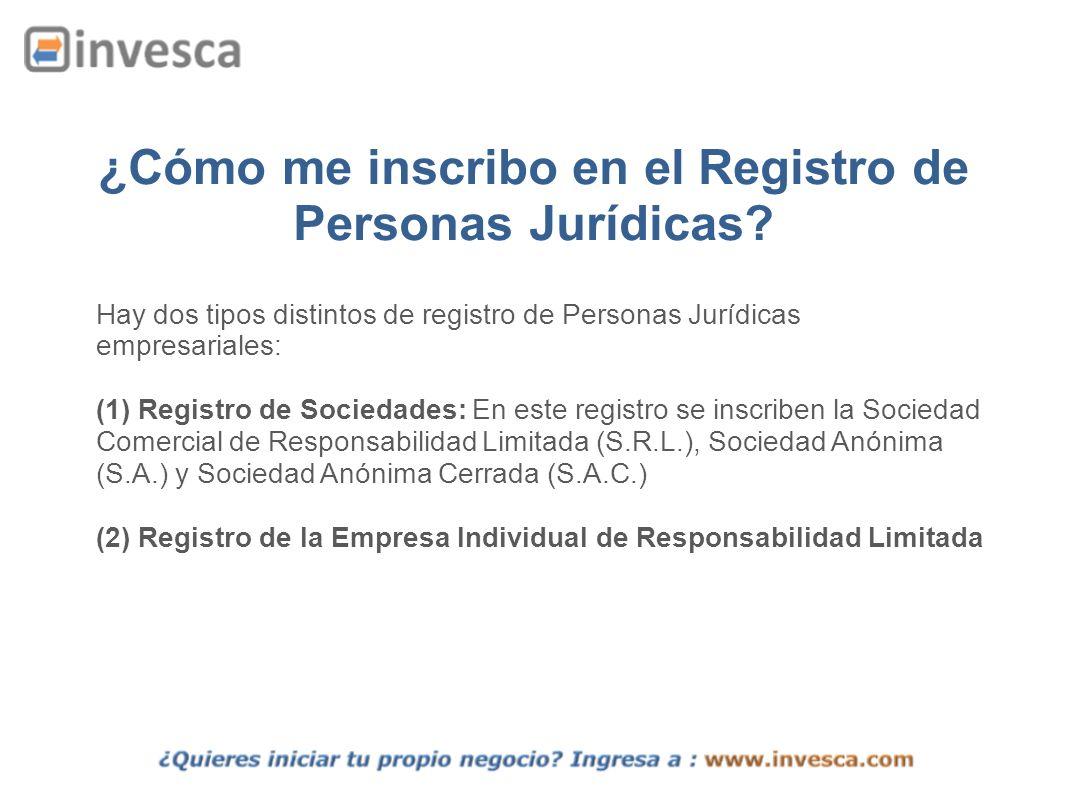 ¿Cómo me inscribo en el Registro de Personas Jurídicas? Hay dos tipos distintos de registro de Personas Jurídicas empresariales: (1) Registro de Socie