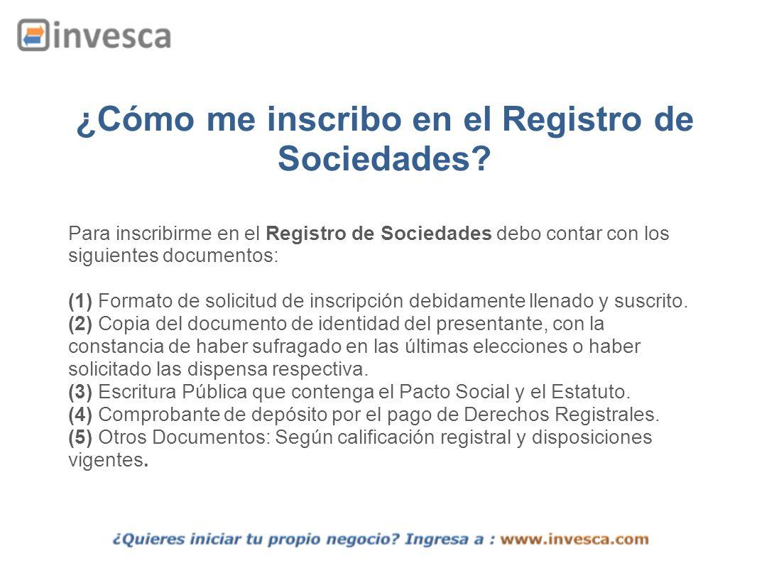 ¿Cómo me inscribo en el Registro de Sociedades? Para inscribirme en el Registro de Sociedades debo contar con los siguientes documentos: (1) Formato d