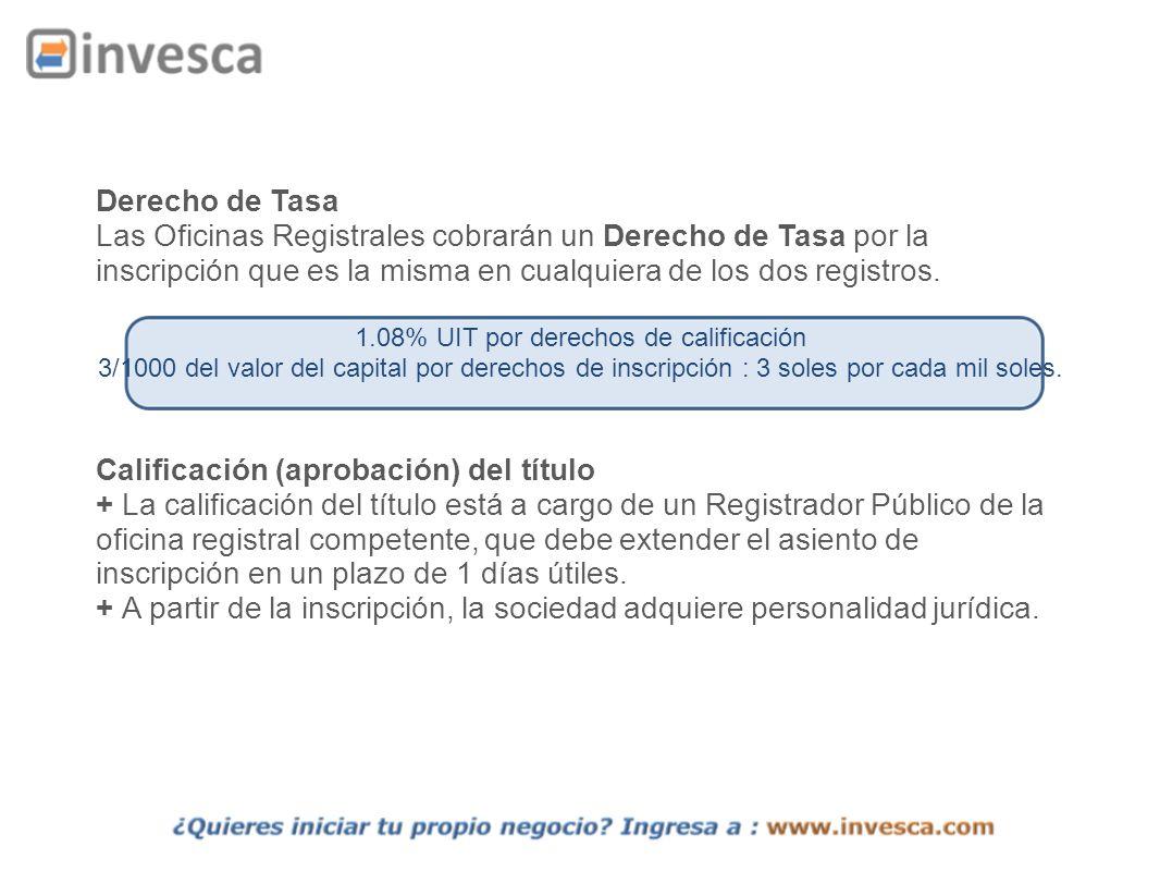 Derecho de Tasa Las Oficinas Registrales cobrarán un Derecho de Tasa por la inscripción que es la misma en cualquiera de los dos registros. 1.08% UIT
