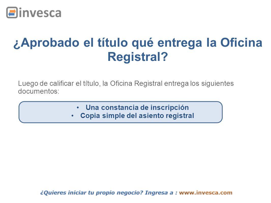 ¿Aprobado el título qué entrega la Oficina Registral? Luego de calificar el título, la Oficina Registral entrega los siguientes documentos: Una consta