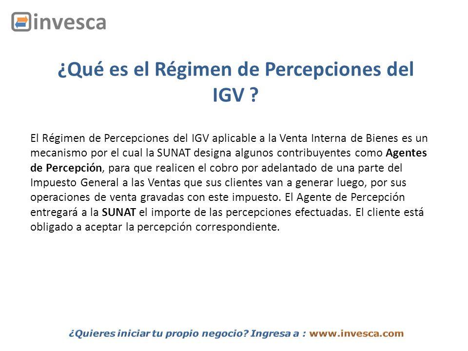 ¿Qué es el Régimen de Percepciones del IGV ? El Régimen de Percepciones del IGV aplicable a la Venta Interna de Bienes es un mecanismo por el cual la