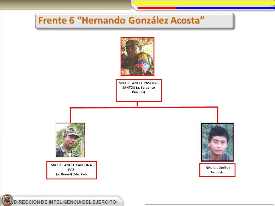 DIRECCIÓN DE INTELIGENCIA DEL EJÉRCITO Frente 6 Hernando González Acosta MIGUEL ANGEL PASCUAS SANTOS (a. Sargento Pascuas) MIGUEL ANGEL CARDONA PAZ (a