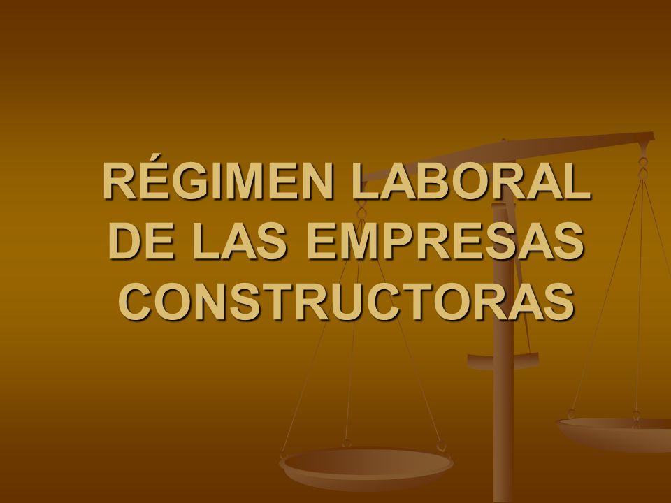 RÉGIMEN LABORAL DE LAS EMPRESAS CONSTRUCTORAS