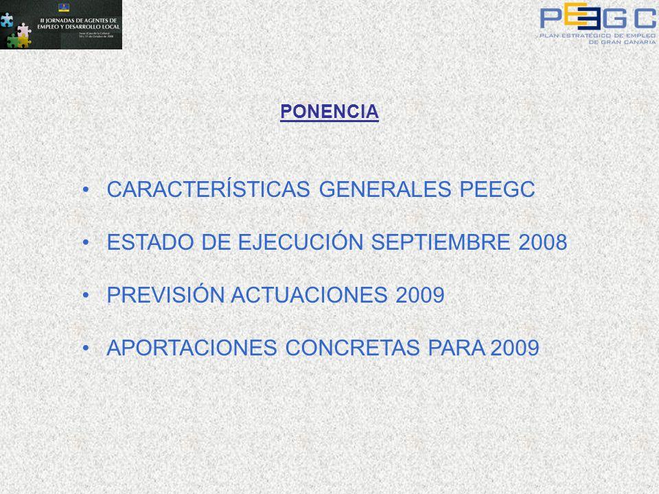 PONENCIA CARACTERÍSTICAS GENERALES PEEGC ESTADO DE EJECUCIÓN SEPTIEMBRE 2008 PREVISIÓN ACTUACIONES 2009 APORTACIONES CONCRETAS PARA 2009