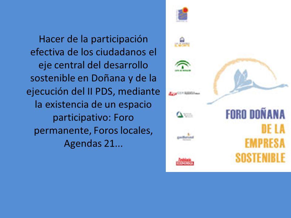 Hacer de la participación efectiva de los ciudadanos el eje central del desarrollo sostenible en Doñana y de la ejecución del II PDS, mediante la existencia de un espacio participativo: Foro permanente, Foros locales, Agendas 21...