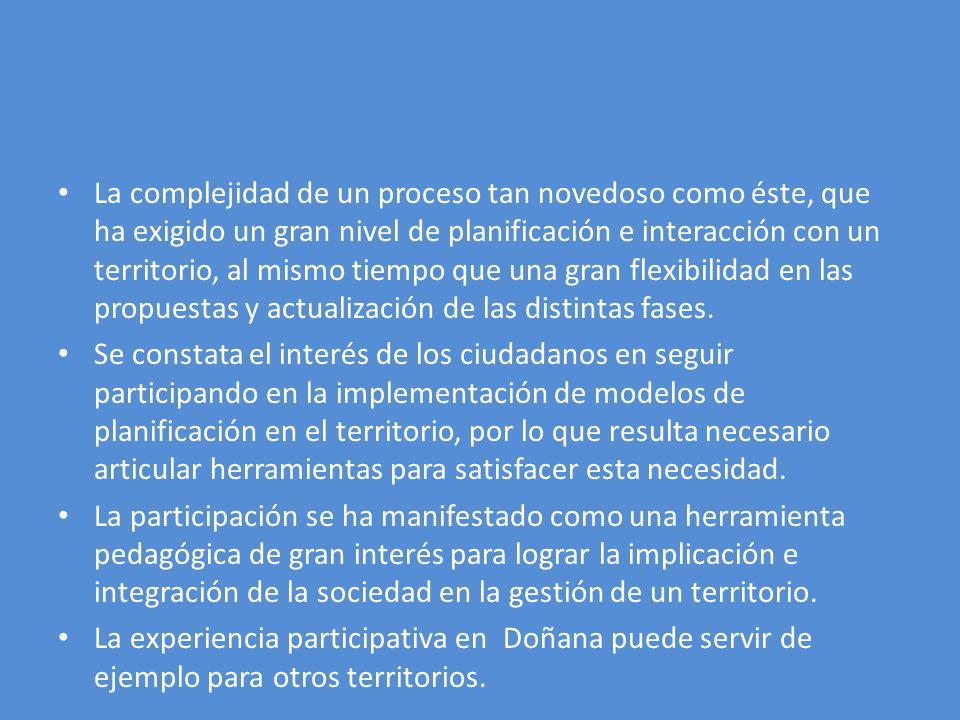 La complejidad de un proceso tan novedoso como éste, que ha exigido un gran nivel de planificación e interacción con un territorio, al mismo tiempo que una gran flexibilidad en las propuestas y actualización de las distintas fases.