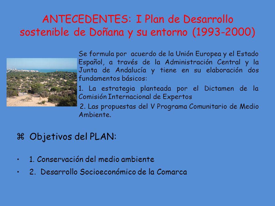 ANTECEDENTES: I Plan de Desarrollo sostenible de Doñana y su entorno (1993-2000) Se formula por acuerdo de la Unión Europea y el Estado Español, a través de la Administración Central y la Junta de Andalucía y tiene en su elaboración dos fundamentos básicos: 1.