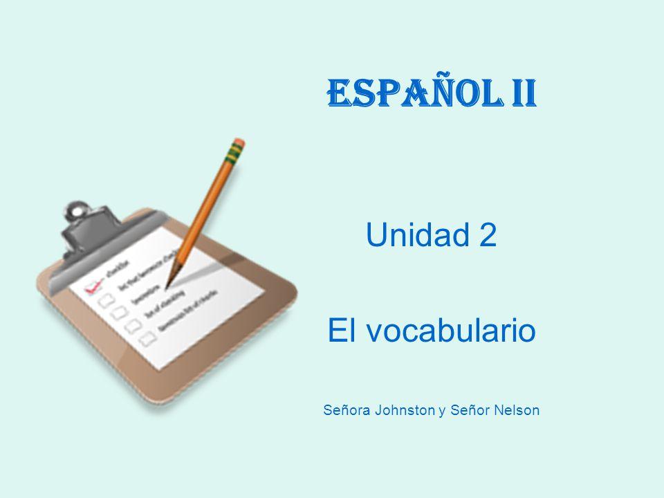 Español II Unidad 2 El vocabulario Señora Johnston y Señor Nelson