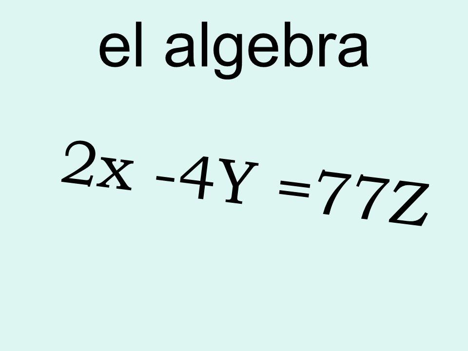 el algebra 2x -4Y =77Z