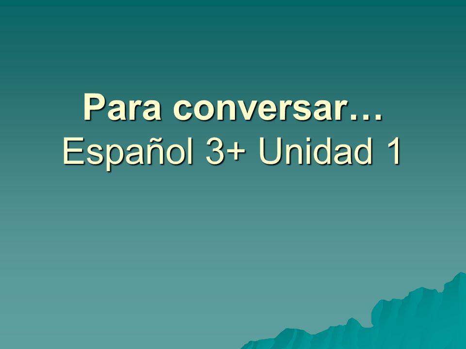 Para conversar… Español 3+ Unidad 1