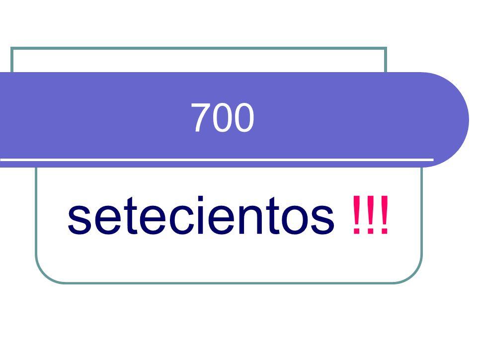 700 setecientos !!!