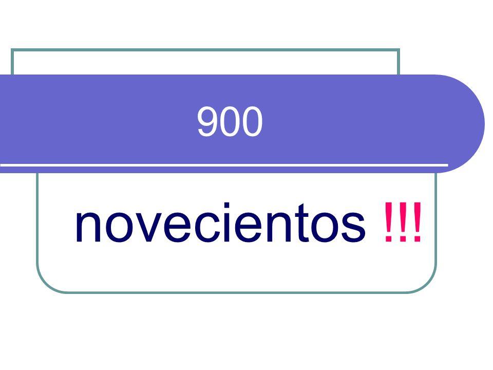 900 novecientos !!!