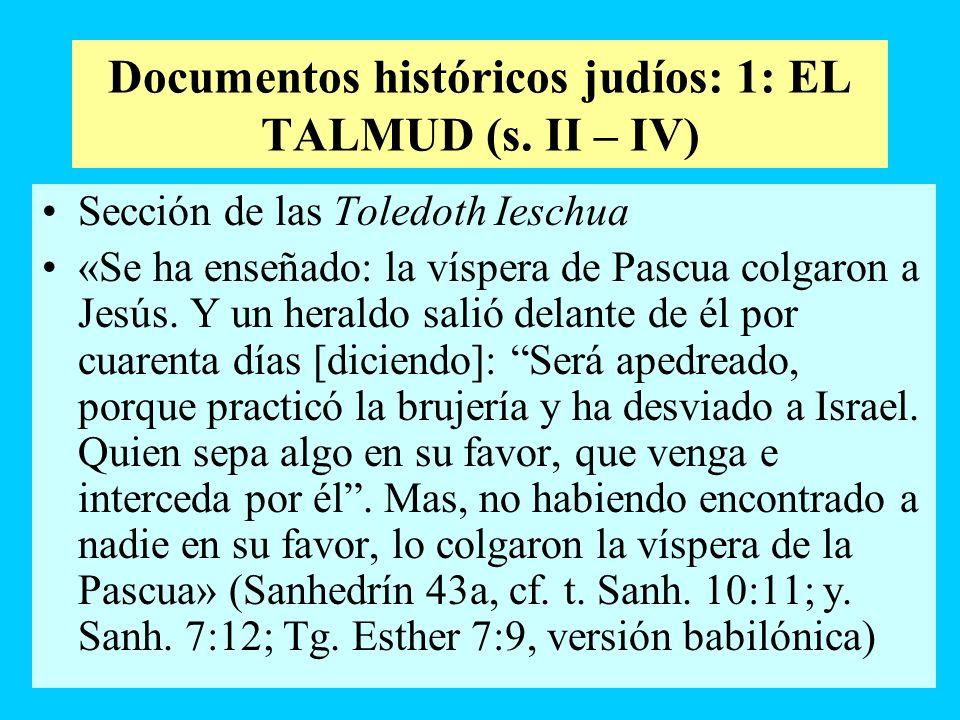 Documentos históricos judíos: 1: EL TALMUD (s. II – IV) Sección de las Toledoth Ieschua «Se ha enseñado: la víspera de Pascua colgaron a Jesús. Y un h