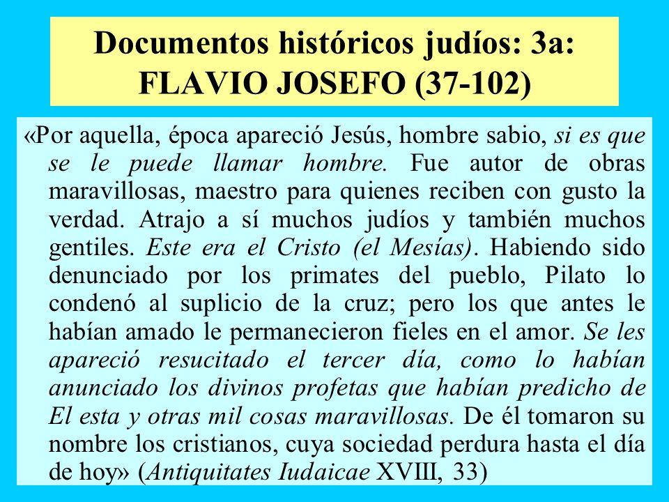Documentos históricos judíos: 3a: FLAVIO JOSEFO (37-102) «Por aquella, época apareció Jesús, hombre sabio, si es que se le puede llamar hombre. Fue au