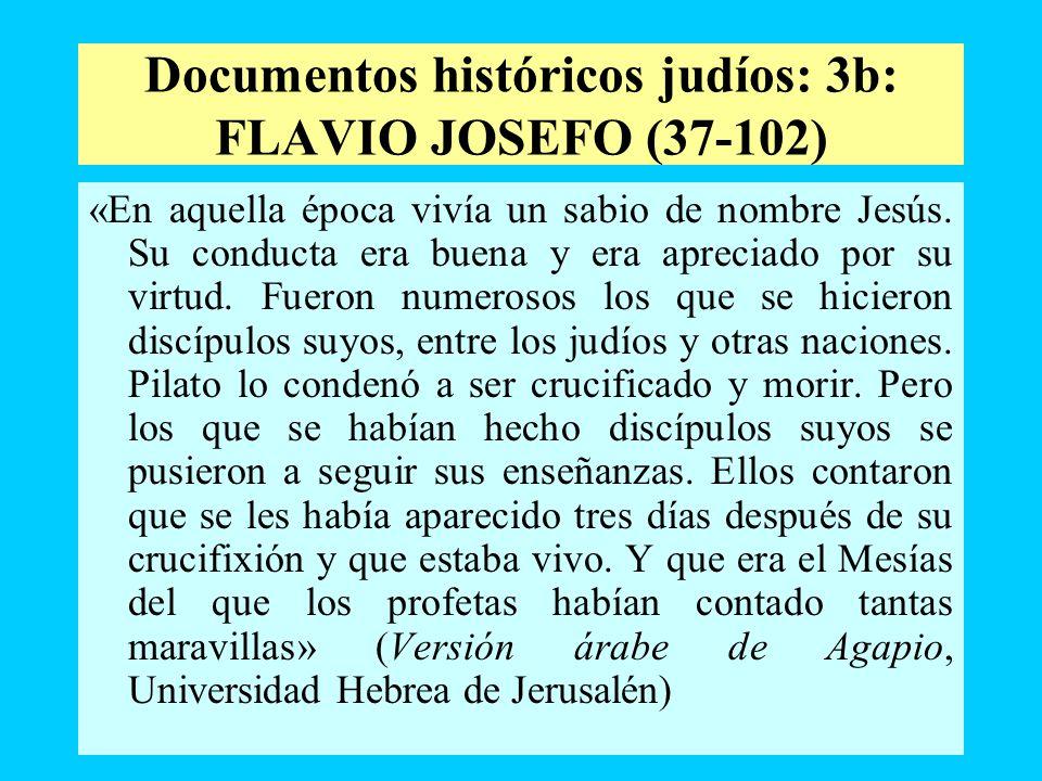 Documentos históricos judíos: 3b: FLAVIO JOSEFO (37-102) «En aquella época vivía un sabio de nombre Jesús. Su conducta era buena y era apreciado por s