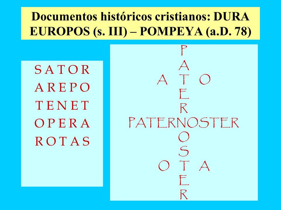 Documentos históricos cristianos: DURA EUROPOS (s. III) – POMPEYA (a.D. 78) S A T O R A R E P O T E N E T O P E R A R O T A S P A A T O E R PATERNOSTE
