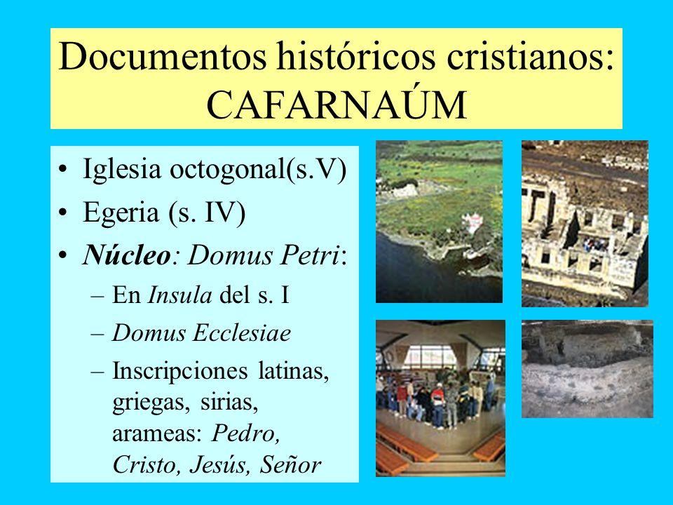 Documentos históricos cristianos: CAFARNAÚM Iglesia octogonal(s.V) Egeria (s. IV) Núcleo: Domus Petri: –En Insula del s. I –Domus Ecclesiae –Inscripci
