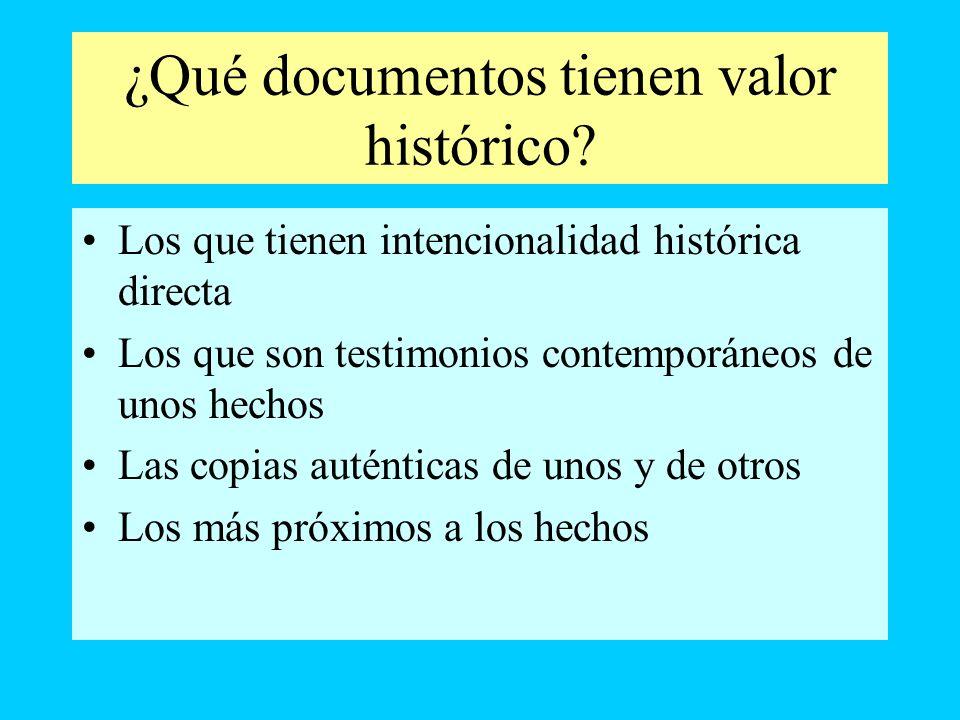 ¿Qué documentos tienen valor histórico? Los que tienen intencionalidad histórica directa Los que son testimonios contemporáneos de unos hechos Las cop