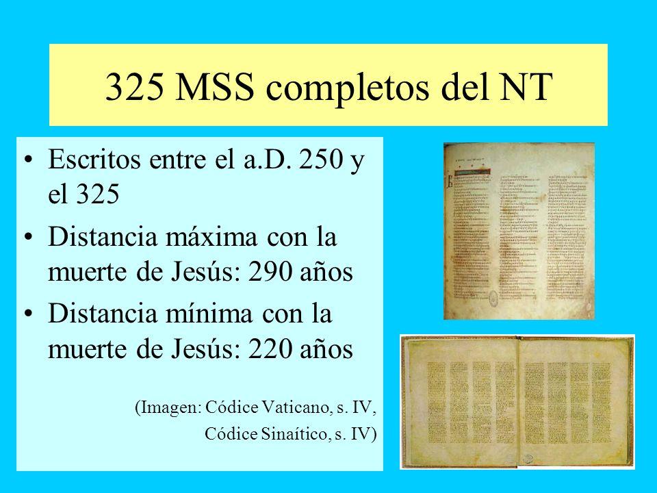 325 MSS completos del NT Escritos entre el a.D. 250 y el 325 Distancia máxima con la muerte de Jesús: 290 años Distancia mínima con la muerte de Jesús