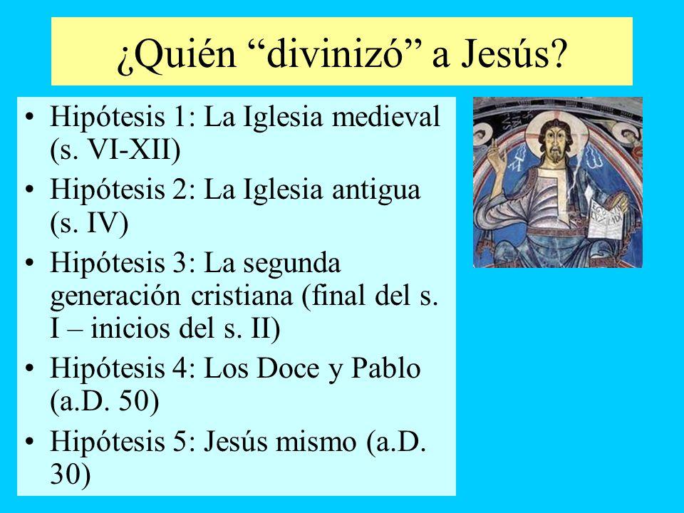 ¿Quién divinizó a Jesús? Hipótesis 1: La Iglesia medieval (s. VI-XII) Hipótesis 2: La Iglesia antigua (s. IV) Hipótesis 3: La segunda generación crist