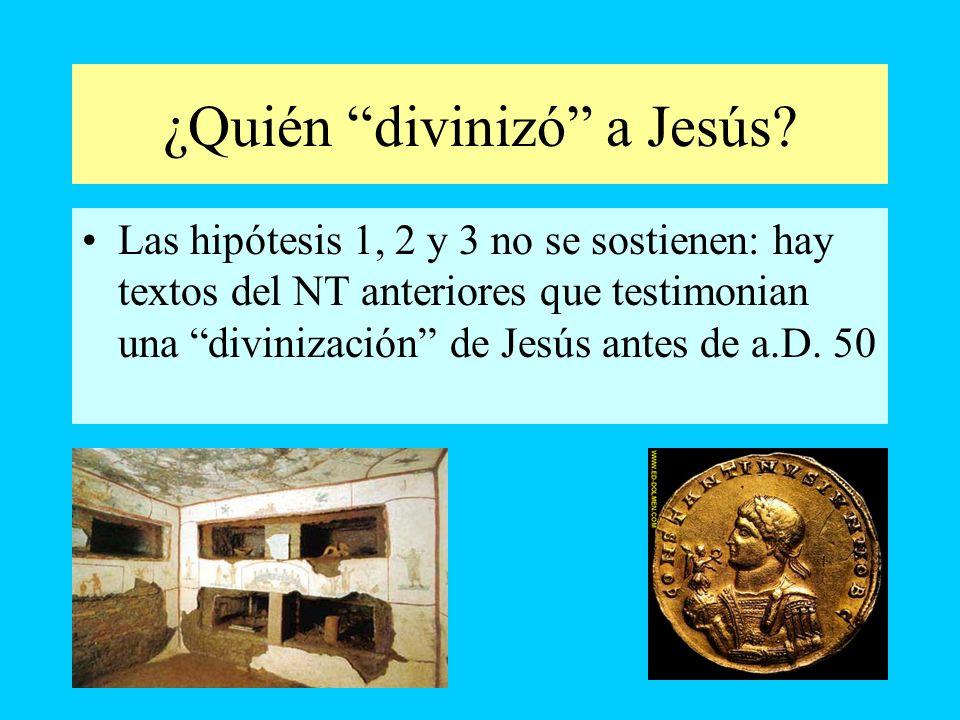¿Quién divinizó a Jesús? Las hipótesis 1, 2 y 3 no se sostienen: hay textos del NT anteriores que testimonian una divinización de Jesús antes de a.D.