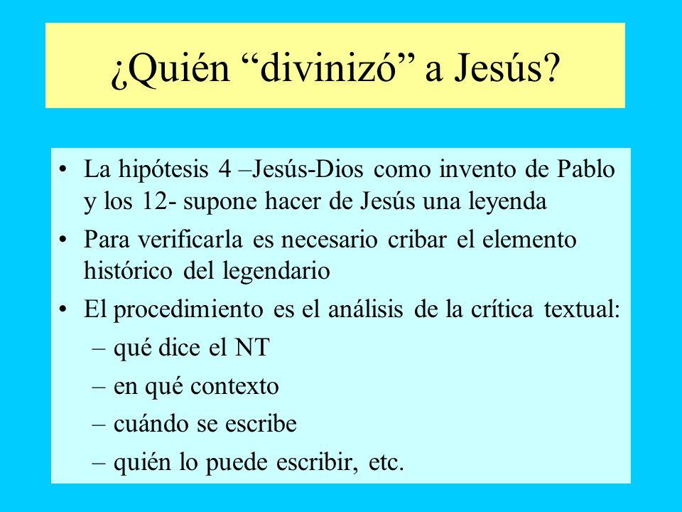 ¿Quién divinizó a Jesús? La hipótesis 4 –Jesús-Dios como invento de Pablo y los 12- supone hacer de Jesús una leyenda Para verificarla es necesario cr