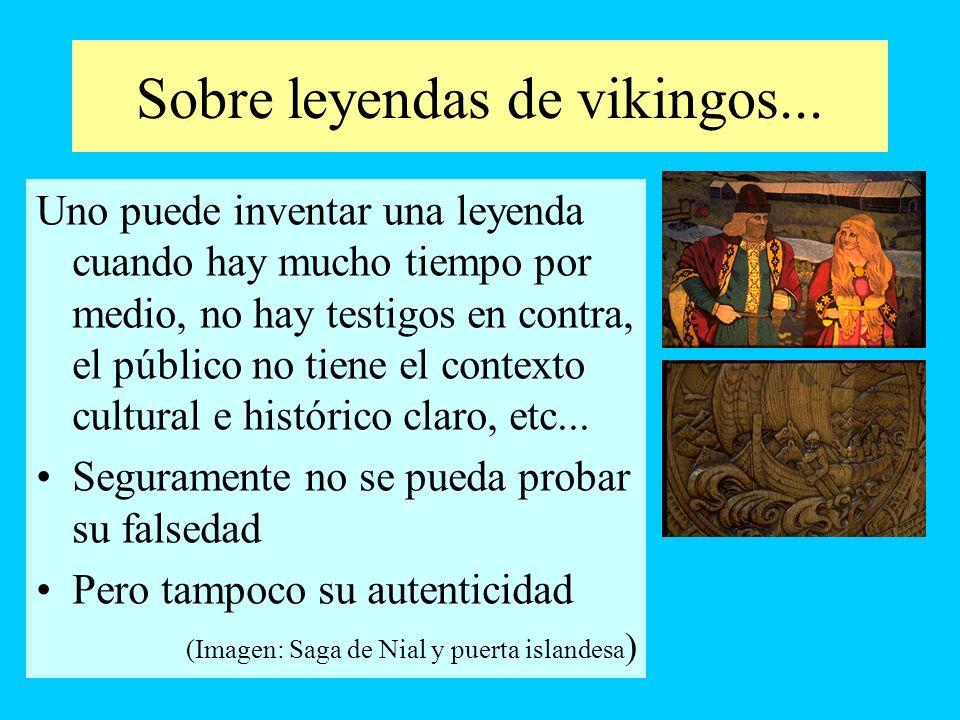Sobre leyendas de vikingos... Uno puede inventar una leyenda cuando hay mucho tiempo por medio, no hay testigos en contra, el público no tiene el cont
