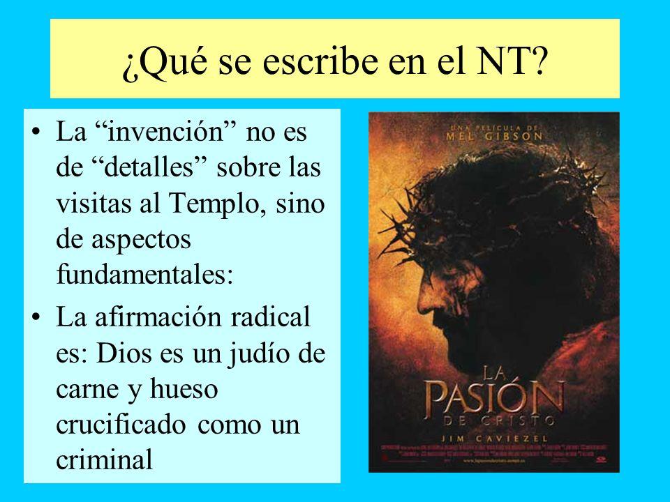 ¿Qué se escribe en el NT? La invención no es de detalles sobre las visitas al Templo, sino de aspectos fundamentales: La afirmación radical es: Dios e