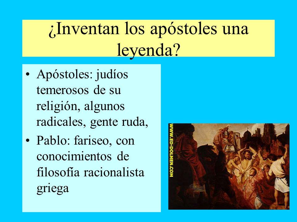 ¿Inventan los apóstoles una leyenda? Apóstoles: judíos temerosos de su religión, algunos radicales, gente ruda, Pablo: fariseo, con conocimientos de f