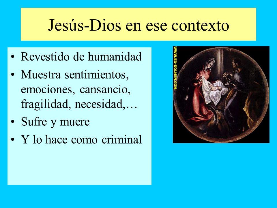 Jesús-Dios en ese contexto Revestido de humanidad Muestra sentimientos, emociones, cansancio, fragilidad, necesidad,… Sufre y muere Y lo hace como cri