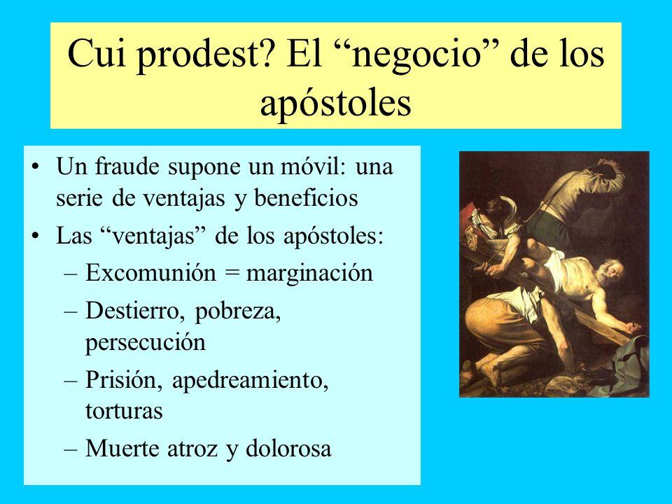Cui prodest? El negocio de los apóstoles Un fraude supone un móvil: una serie de ventajas y beneficios Las ventajas de los apóstoles: –Excomunión = ma